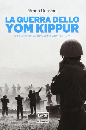 La guerra dello Yom Kippur. Il conflitto arabo-israeliano del 1973