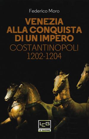 Venezia alla conquista di un impero. Costantinopoli 1202-1204