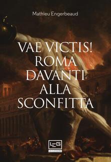 Vae victis! Roma davanti alla sconfitta - Mathieu Engerbeaud - copertina