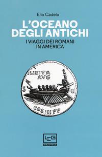 L' L' oceano degli antichi. I viaggi dei Romani in America - Cadelo Elio - wuz.it