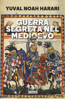 Guerra segreta nel medioevo. Operazioni speciali al tempo della cavalleria.pdf