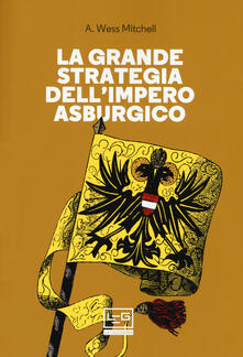 Lpgcsostenible.es La grande strategia dell'impero asburgico Image