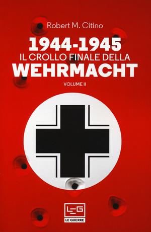 1944-1945: il crollo finale della Wehramcht. Vol. 2