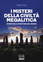 I misteri della civiltà megalitica. Storie della preistoria del mondo