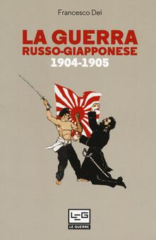 La guerra russo giapponese. 1904-1905 - Francesco Dei - copertina