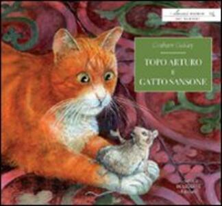 Topo Arturo e gatto Sansone. Ediz. illustrata