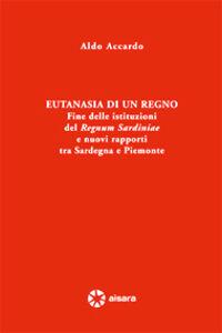 Eutanasia di un regno. Fine delle istituzioni del Regnum Sardiniae e nuovi rapporti tra Sardegna e Piemonte