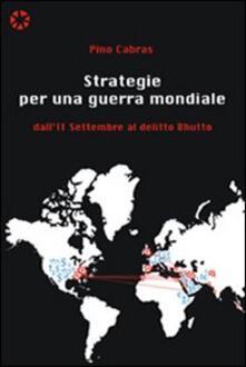 Strategie per una guerra mondiale. Dall'11 settembre al delitto Bhutto - Pino Cabras - copertina