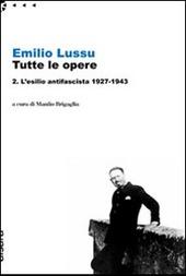Emilio Lussu. Tutte le opere. Vol. 2: L'esilio antifascista 1927-1943.