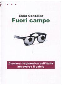 Fuori campo. Cronaca tragicomica dell'Italia attraverso il calcio