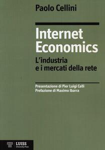 Internet economics. L'industria e i mercati della rete
