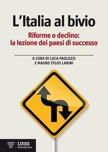 L' Italia al bivio. Riforme o declino, la lezione dei paesi di successo - copertina