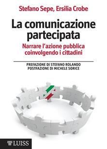 La comunicazione partecipata. Narrare l'azione pubblica coinvolgendo i cittadini - Ersilia Crobe,Stefano Sepe - ebook