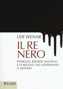 Il re nero. Petrolio, risorse naturali e le regole che governano il mondo - Leif Wenar - copertina