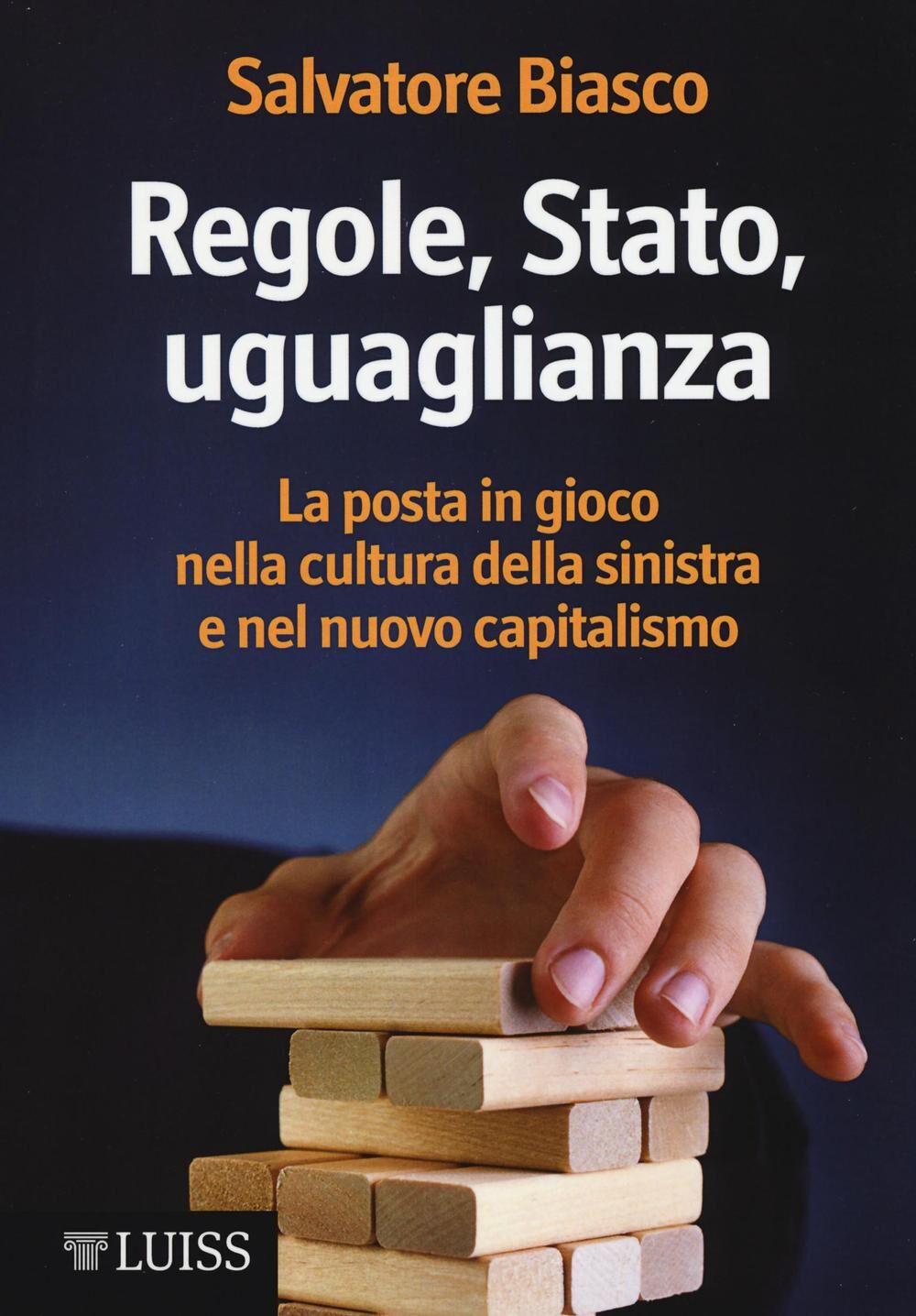 Regole, Stato, uguaglianza. La posta in gioco nella cultura della sinistra e nel nuovo capitalismo