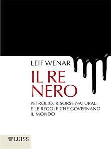Il re nero. Petrolio, risorse naturali e le regole che governano il mondo - Leif Wenar,Domenico Melidoro - ebook