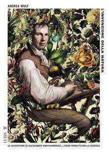 L' invenzione della natura. Le avventure di Alexander Von Humboldt, l'eroe perduto della scienza - Andrea Wulf,Lapo Berti - ebook