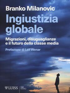 Ingiustizia globale. Migrazioni, disuguaglianze e il futuro della classe media