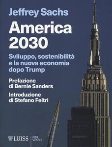 Libro America 2030. Sviluppo, sostenibilità e la nuova economia dopo Trump Jeffrey D. Sachs