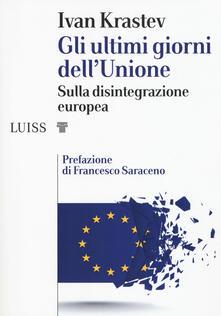 Gli ultimi giorni dellUnione. Sulla disintegrazione europea.pdf