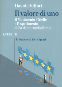 Il Il valore di uno. Il Movimento 5 Stelle e l'esperimento della democrazia diretta - Vittori Davide - wuz.it