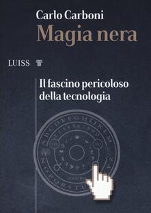 Magia nera. Il fascino pericoloso della tecnologia - Carlo Carboni - copertina