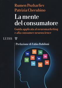 Libro La mente del consumatore. Guida applicata al neuromarketing e alla consumer neuroscience Rumen Pozharliev Patrizia Cherubino