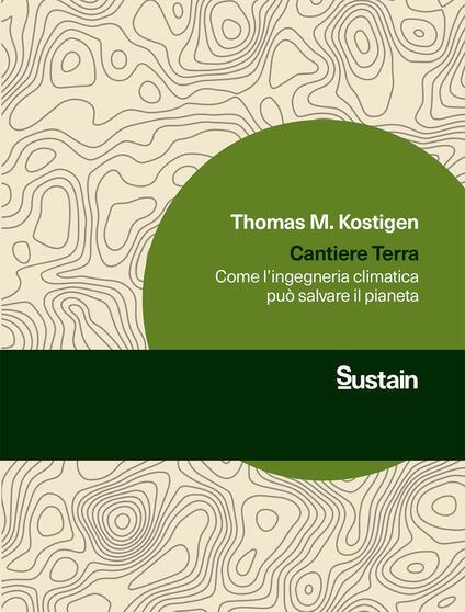 Cantiere Terra. Come l'ingegneria climatica può salvare il pianeta - Thomas M. Kostigen - copertina
