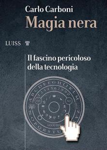 Magia nera. Il fascino pericoloso della tecnologia - Carlo Carboni - ebook