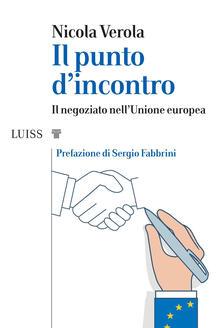 Il punto d'incontro. Il negoziato nell'Unione Europea - Nicola Verola - copertina