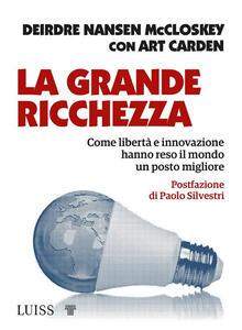 Libro La grande ricchezza. Come libertà e innovazione hanno reso il mondo un posto migliore Deirdre N. McCloskey