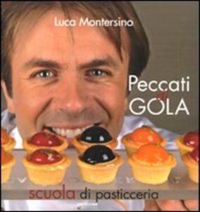 Foto Cover di Peccati di gola. Scuola di pasticceria, Libro di Luca Montersino, edito da LT Editore