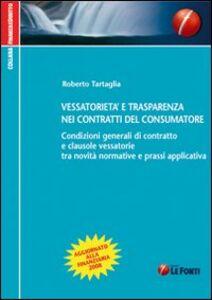 Vessatorietà e trasparenza nei contratti del consumatore. Condizioni generali di contratto e clausole vessatorie tra novità normative e prassi applicativa