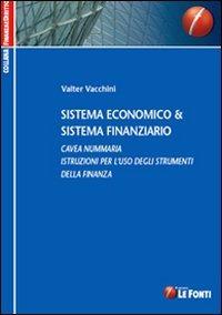 Sistema economico & sistema finanziario. Cavea nummaria. Istruzioni per l'uso degli strumenti della finanza - Vacchini Valter - wuz.it