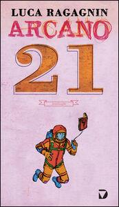 Libro Arcano 21 Luca Ragagnin