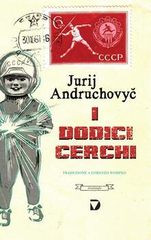 I dodici cerchi - Lorenzo Pompeo,Jurij Andruchovyc - ebook