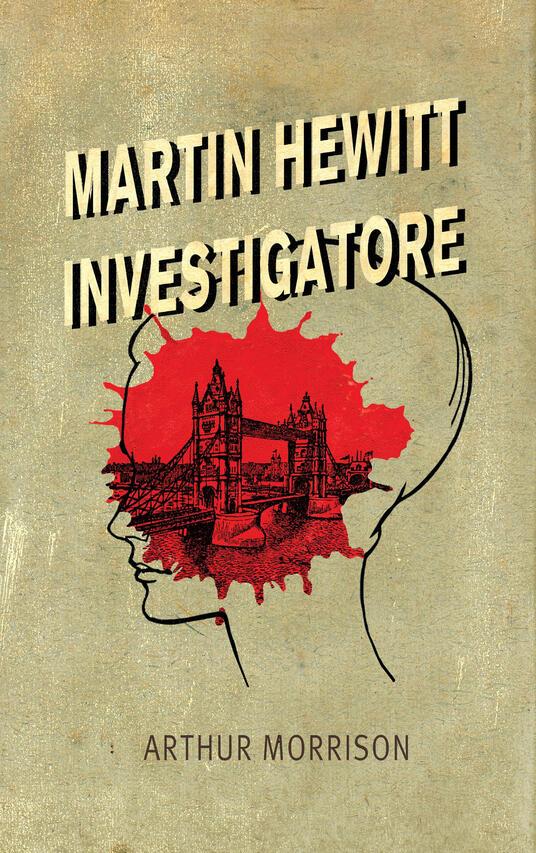 Martin Hewitt, Investigatore - Angelo Riccioni,Arthur Morrison,Maurizio Ceccato - ebook