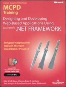 Antondemarirreguera.es Designing and developing Web-based applications using Microsoft .NET Framework. MCPD Training. Esame 70-547. Con DVD. Con CD-ROM Image