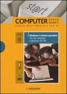 Windows il sistema operativo. Uso del computer e gestione dei file. ECDL. Con DVD. Con CD-ROM. Vol. 2.pdf