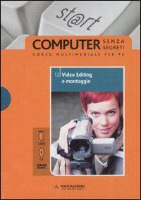 Video editing e montaggio. Il mondo digitale. Con DVD. Con CD-ROM. Vol. 12