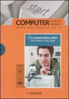 La comunicazione online. Chat, webcam, blog, Skype. Con DVD. Con CD-ROM. Vol. 13.pdf