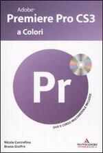 Adobe Premiere Pro CS3 a colori. Con CD-ROM