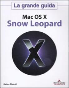 Mac OS X. Snow Leopard. La grande guida - Matteo Discardi - copertina