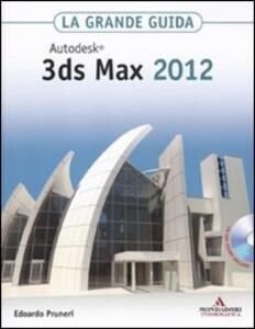 Autodesk 3ds Max 2012. La grande guida. Con CD-ROM
