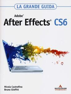 Adobe After Effects CS6. La grande guida