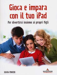 Gioca e impara con il tuo iPad. Per divertirsi insieme ai propri figli.pdf