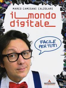 Il mondo digitale. Facile per tutti - Marco Camisani Calzolari - copertina