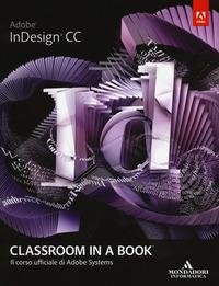 Abobe InDesign CC. Classroom in a book. Il corso ufficiale di Adobe Systems - - wuz.it