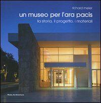 Richard Meier. Un museo per l'Ara Pacis. La storia, il progetto, i materiali. Ediz. italiana e inglese