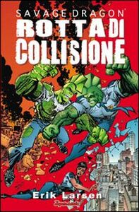 Rotta di collisione. Savage Dragon. Vol. 7